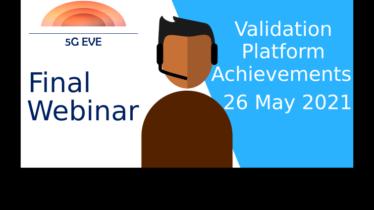 Final 5G EVE Webinar – Validation-Platform Achievements and Multi-Site Use-Case Deployment